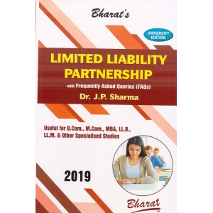 Bharat's Limited Liability Partnership (LLP) with Frequently Asked Queries (FAQs) for B.Com, M.Com, MBA, LLB, LL.M & Other Specialised Studies by Dr. J. P. Sharma